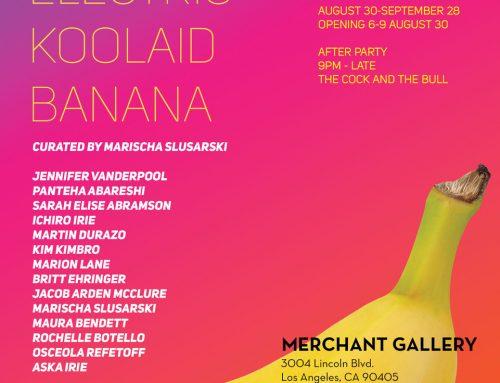 Electric Koolaid Banana curated by Marischa Slusarski